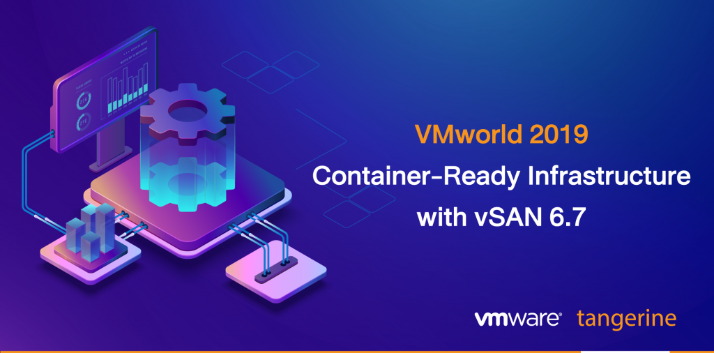VMworld 2019 Container-Ready Infrastructure with vSAN 6.7